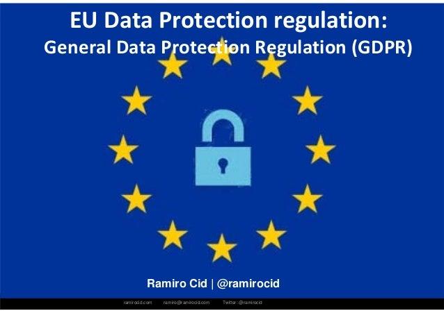 ramirocid.com ramiro@ramirocid.com Twitter: @ramirocid Ramiro Cid | @ramirocid EUDataProtectionregulation: GeneralDat...
