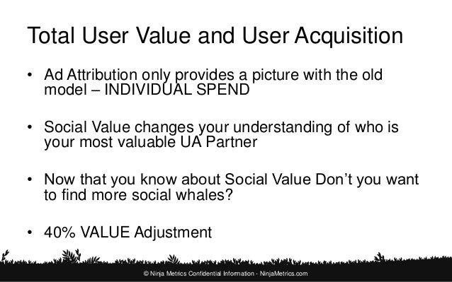 Summary  • Ninja Metrics provides you with the full  picture of your User's Value  • Ninja can show you where to dig  • Yo...