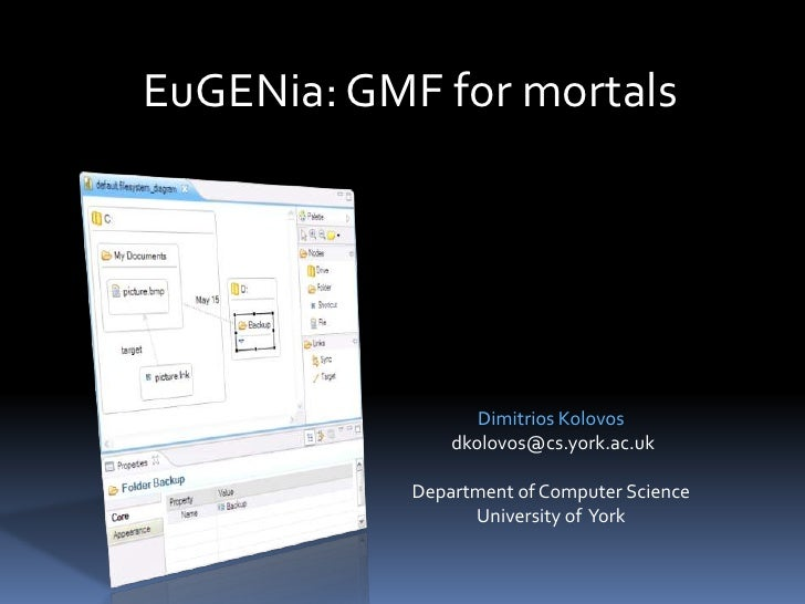 EuGENia: GMF for mortals<br />Dimitris Kolovos, Louis Rose, Richard Paige<br />{dkolovos, louis, paige}@cs.york.ac.uk<br /...
