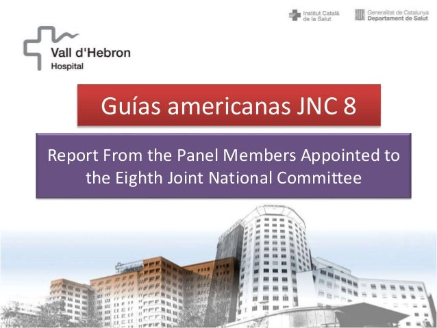 Report From the Panel Members Appointed to the Eighth Joint National Committee Guías americanas JNC 8