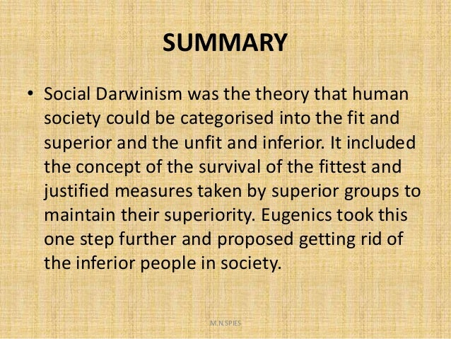 "eugenics notes The word eugenics means good genes eugenicists believe that principles of darwin's theory regarding ""the survival of the fittest"" can be used to support the."