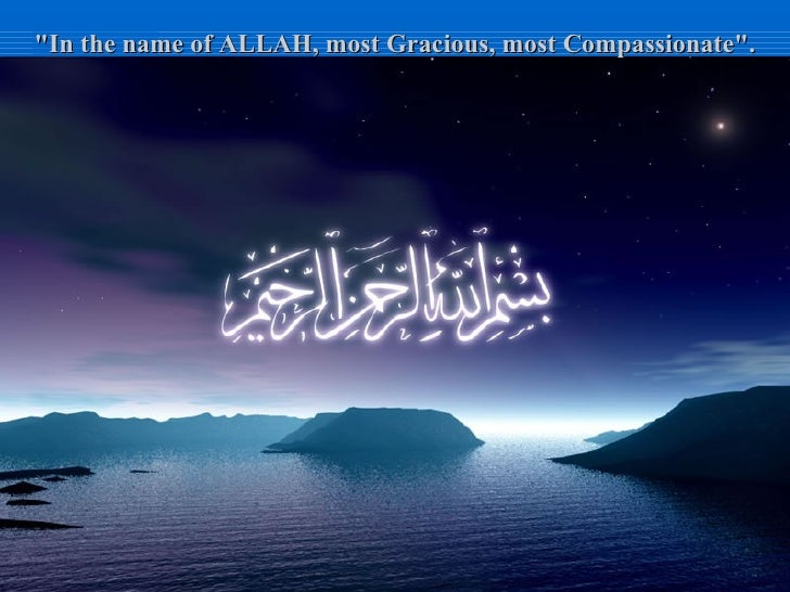 """""""In the name of ALLAH, most Gracious, most Compassionate""""."""