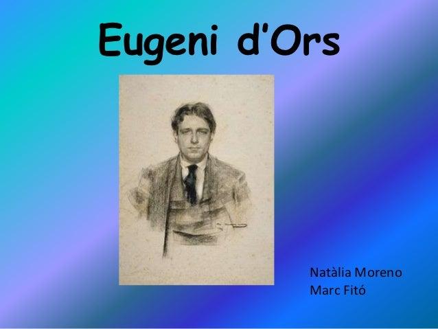 Eugeni d'Ors          Natàlia Moreno          Marc Fitó