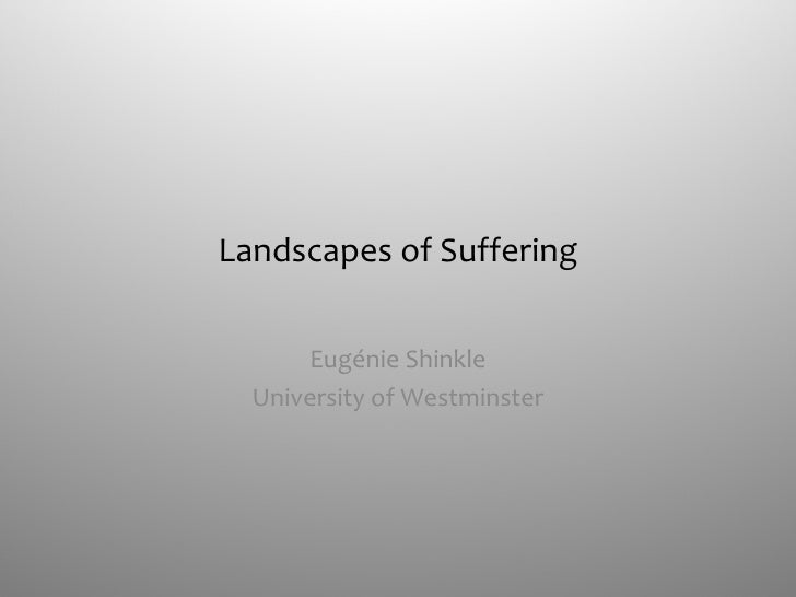 Landscapes of Suffering Eugénie Shinkle University of Westminster