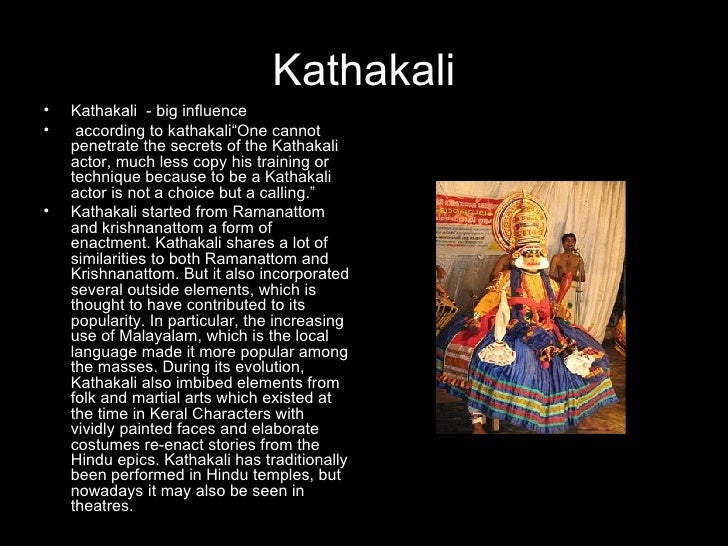 essay on kathakali Kathakali is the dance from the southernmost state of india its centre has been the region of kerala and malabar the genesis of the word kathakali is generally traced to a combination of katha and kali, the literal meaning of which is dance-drama this tradition of dance-drama has been popular in the malabar region primarily [.