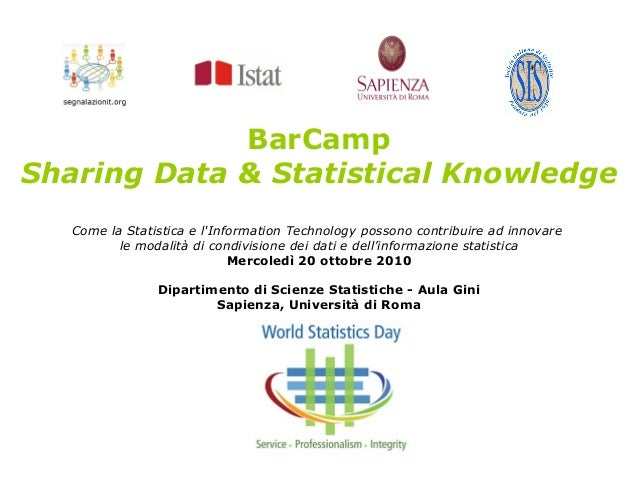 BarCamp Sharing Data & Statistical Knowledge Come la Statistica e l'Information Technology possono contribuire ad innovare...