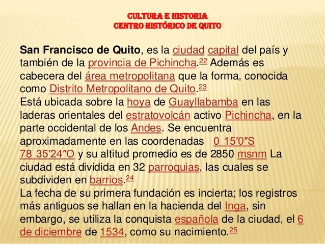 Cultura e historia                   Centro Histórico de QuitoSan Francisco de Quito, es la ciudad capital del país ytambi...