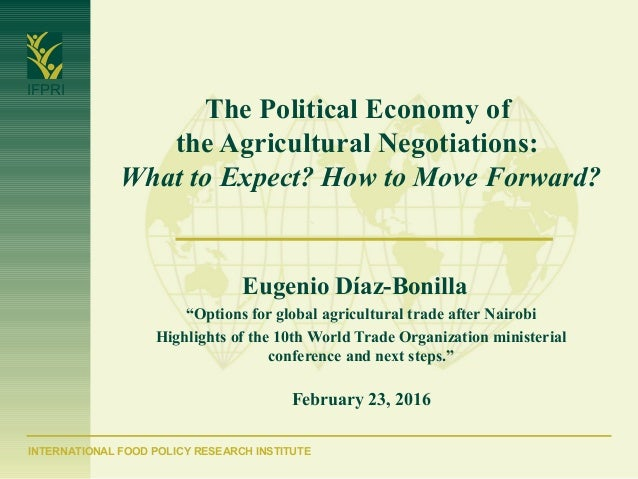 INTERNATIONAL FOOD POLICY RESEARCH INSTITUTE IFPRI The Political Economy of the Agricultural Negotiations: What to Expect?...