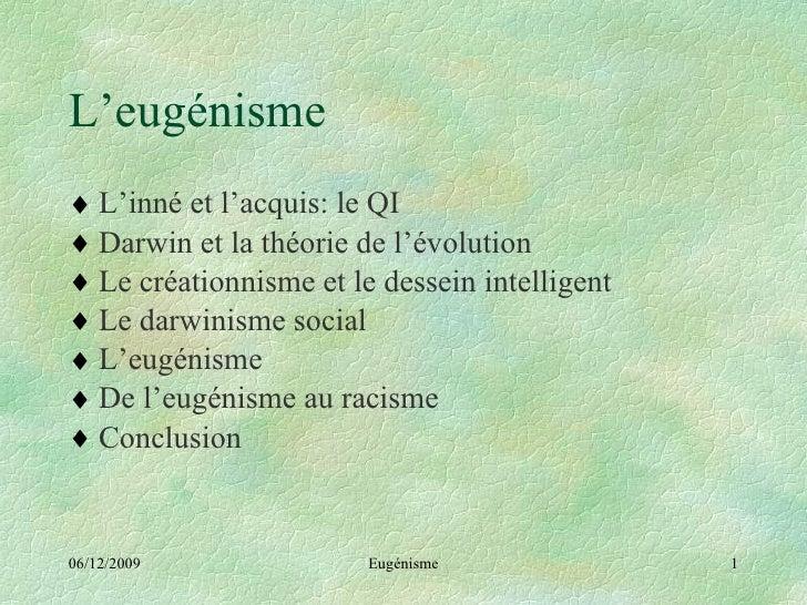 L'eugénisme <ul><li>L'inné et l'acquis: le QI </li></ul><ul><li>Darwin et la théorie de l'évolution </li></ul><ul><li>Le c...