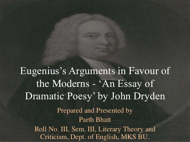 "Eugenius""s Arguments in Favour of   the Moderns - ""An Essay of Dramatic Poesy"" by John Dryden          Prepared and Presen..."