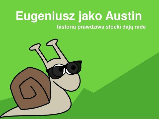 Eugeniusz jako Austin historia prawdziwa stocki dają rade
