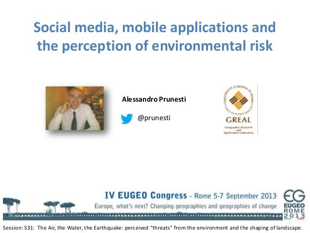 Social media, mobile applications and the perception of environmental risk Session: S31: The Air, the Water, the Earthquak...