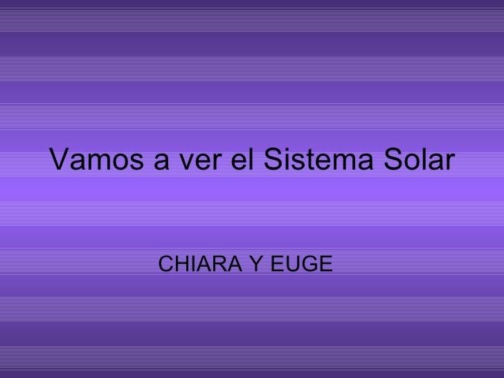 Vamos a ver el Sistema Solar CHIARA Y EUGE