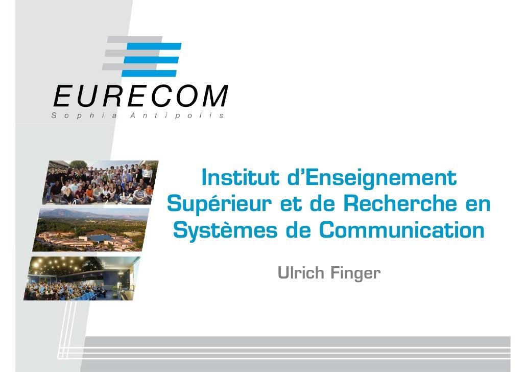 Institut d'Enseignement Supérieur et de Recherche en Systèmes de Communication          Ulrich Finger
