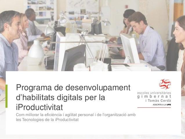 Programa de desenvolupament d'habilitats digitals per la iProductivitat Com millorar la eficiència i agilitat personal i d...
