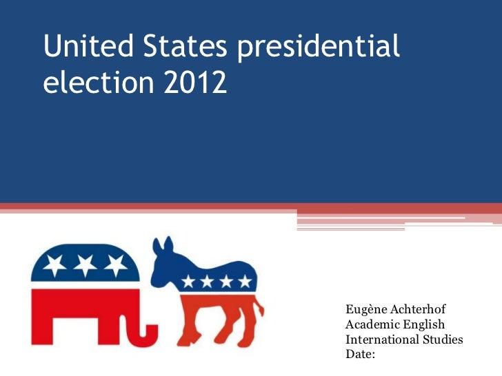 United States presidentialelection 2012                      Eugène Achterhof                      Academic English       ...
