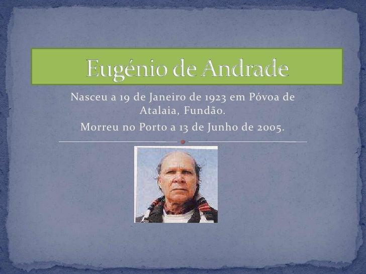 Eugénio de Andrade<br />Nasceu a 19 de Janeiro de 1923 em Póvoa de Atalaia, Fundão. <br />Morreu no Porto a 13 de Junho de...