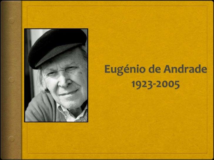 Informação Nome completo: José Fontinhas Pseudónimo: Eugénio de Andrade Nascimento: 19 de Janeiro de 1923, Póvoa de Ata...