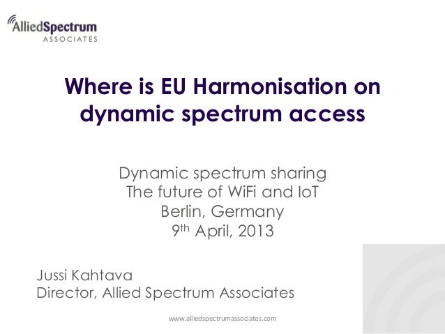 Where is EU Harmonisation on dynamic spectrum access Dynamic spectrum sharing The future of WiFi and IoT Berlin, Germany 9...