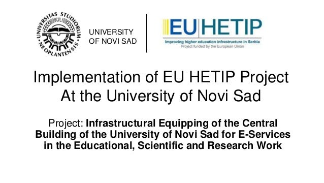 UNIVERSITY OF NOVI SAD  Implementation of EU HETIP Project At the University of Novi Sad Project: Infrastructural Equippin...
