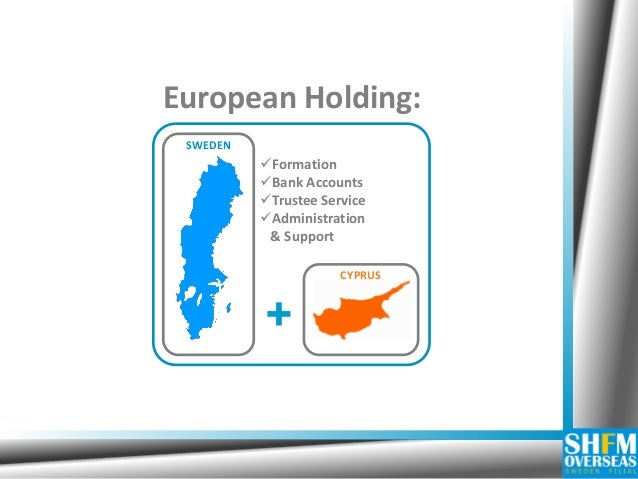 CYPRUS SWEDEN + Formation Bank Accounts Trustee Service Administration & Support European Holding: