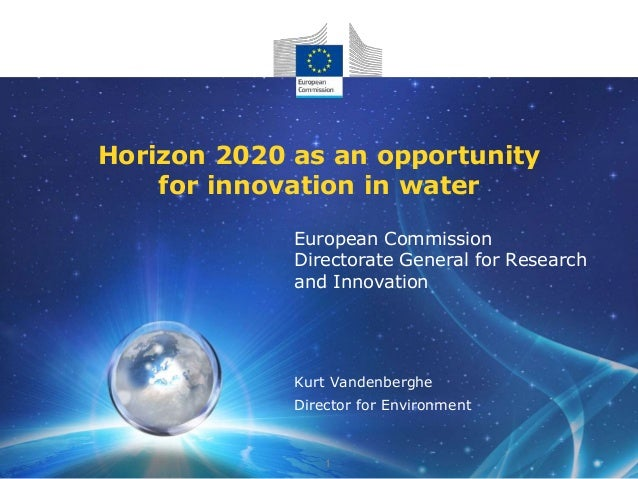 Horizon 2020 as an opportunity for innovation in water European Commission Directorate General for Research and Innovation...
