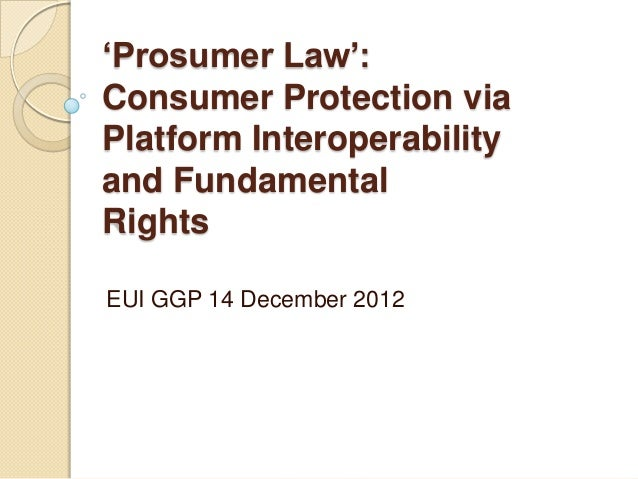 'Prosumer Law':Consumer Protection viaPlatform Interoperabilityand FundamentalRightsEUI GGP 14 December 2012