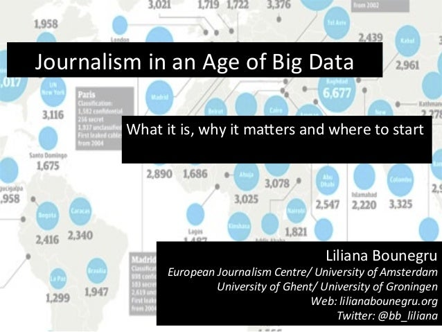 Journalism	   in	   an	   Age	   of	   Big	   Data	    What	   it	   is,	   why	   it	   ma8ers	   and	   where	   to	   s...