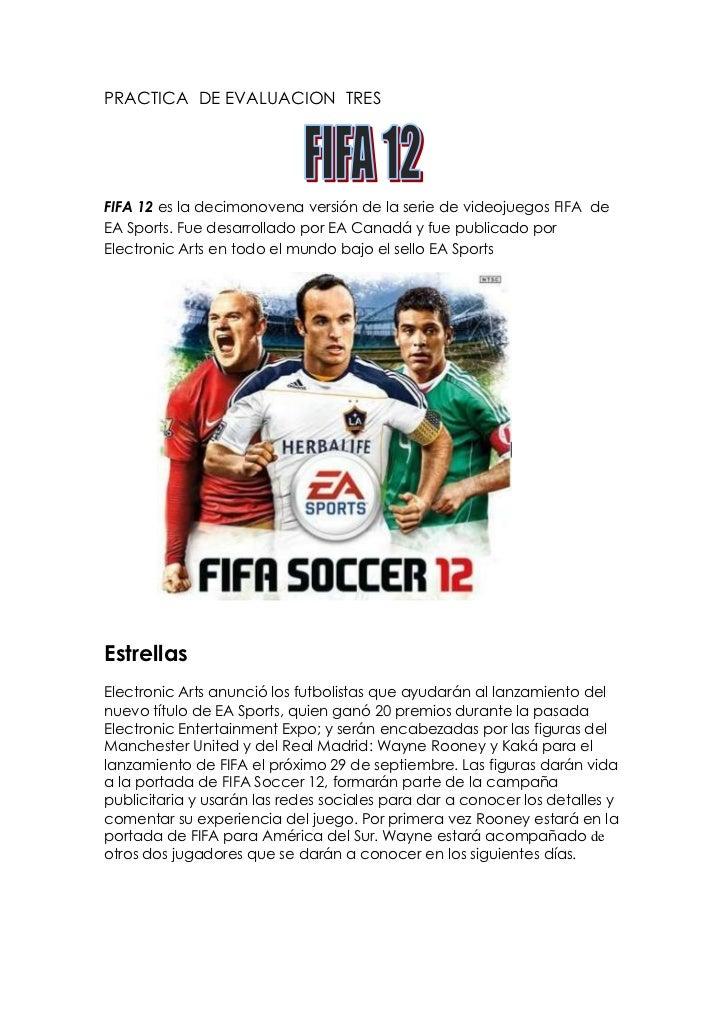 PRACTICA DE EVALUACION TRESFIFA 12 es la decimonovena versión de la serie de videojuegos FIFA deEA Sports. Fue desarrollad...