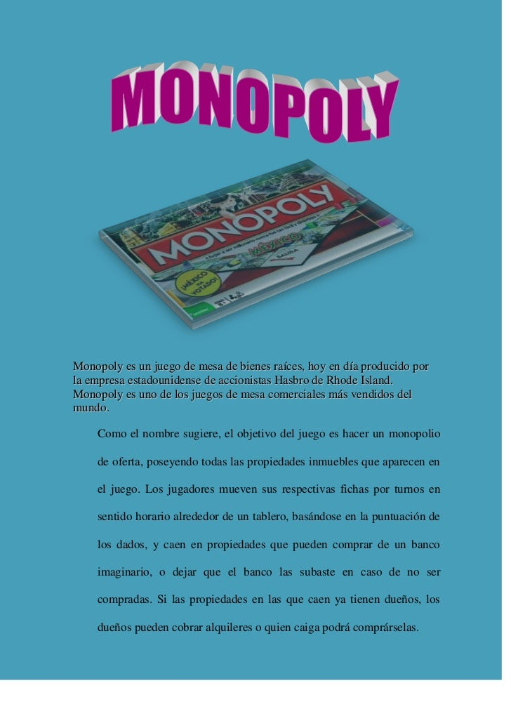 Monopoly es un juego de mesa de bienes raíces, hoy en día producido porla empresa estadounidense de accionistas Hasbro de ...