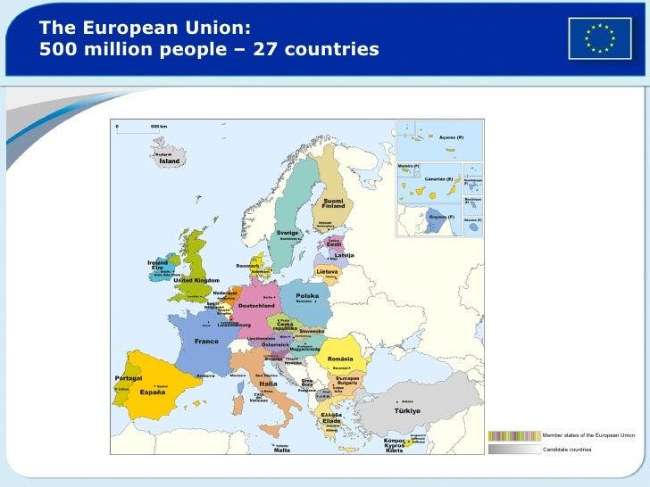 The European Union:500 million people – 27 countries                                    Member states of the European Unio...