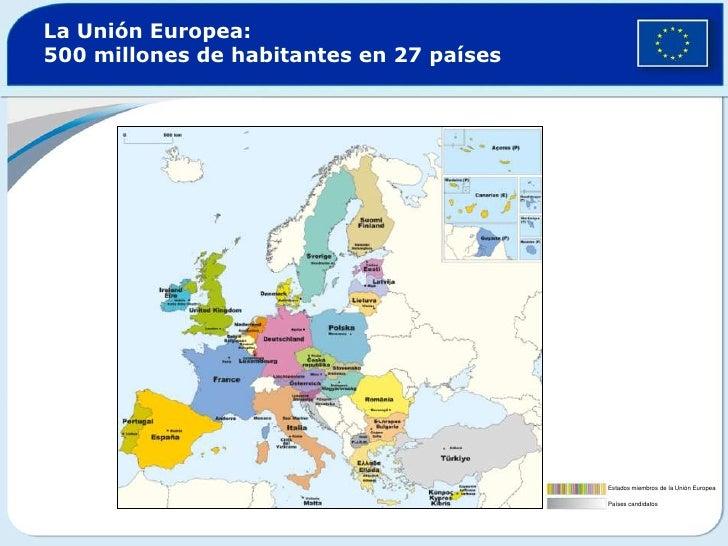 La Unión Europea: 500 millones de habitantes en 27 países<br />Estados miembros de la Unión Europea<br />Países candidatos...