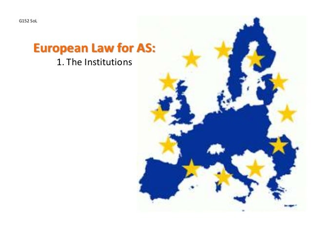 European Law for AS:1. The InstitutionsG152 SoL