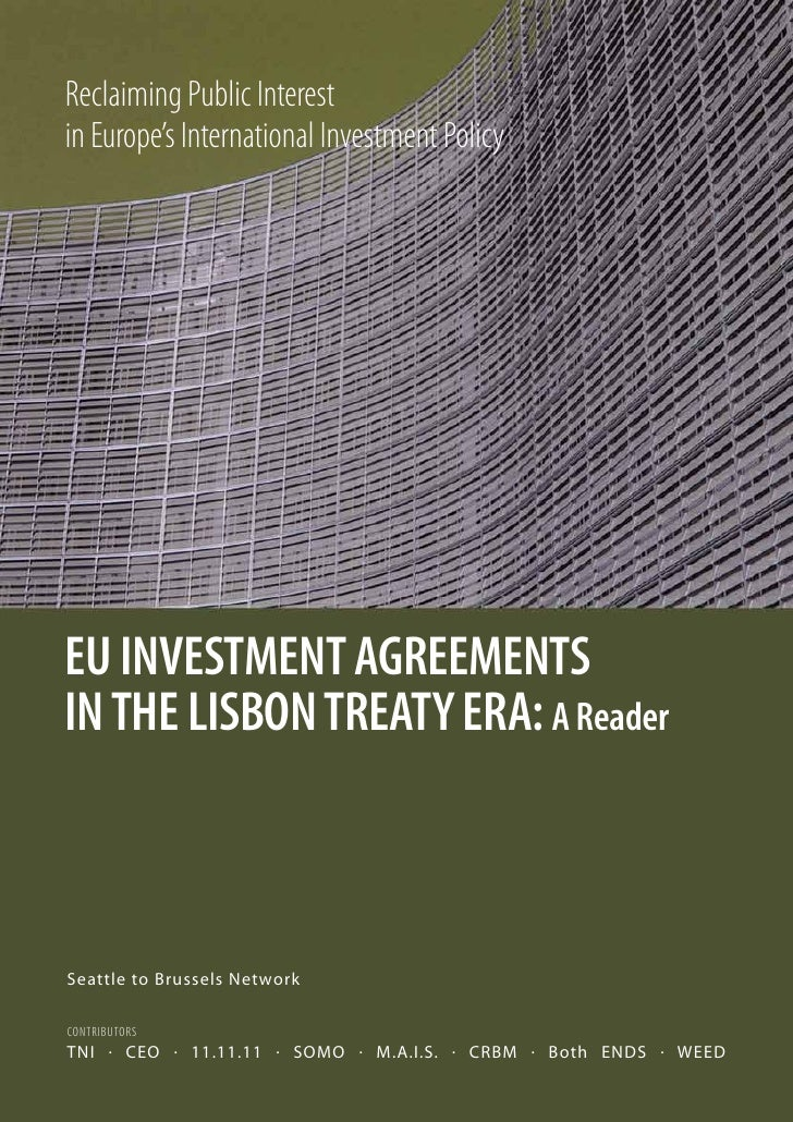 Reclaiming Public Interest in Europe's International Investment Policy     EU INVESTMENT AGREEMENTS IN THE LISBON TREATY E...