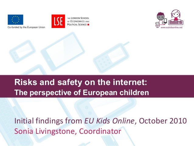 Risks and safety on the internet: The perspective of European children Initial findings from EU Kids Online, October 2010 ...