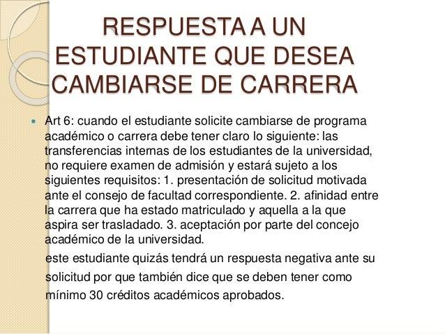 RESPUESTA A UN  ESTUDIANTE QUE DESEA  CAMBIARSE DE CARRERA   Art 6: cuando el estudiante solicite cambiarse de programa  ...