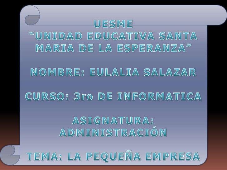 """UESME""""UNIDAD EDUCATIVA SANTA MARIA DE LA ESPERANZA""""NOMBRE: EULALIA SALAZARCURSO: 3ro DE INFORMATICAASIGNATURA: ADMINISTRAC..."""