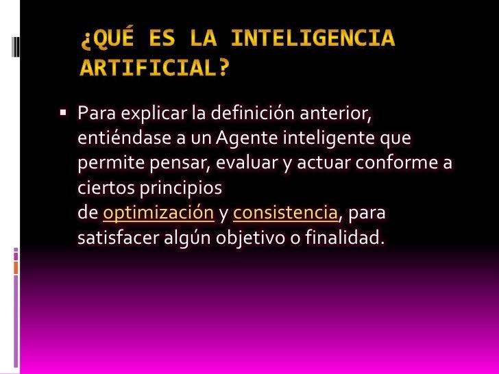  Con lo cual , y de manera más específica la  inteligencia artificial es la disciplina que se  encarga de construir proce...