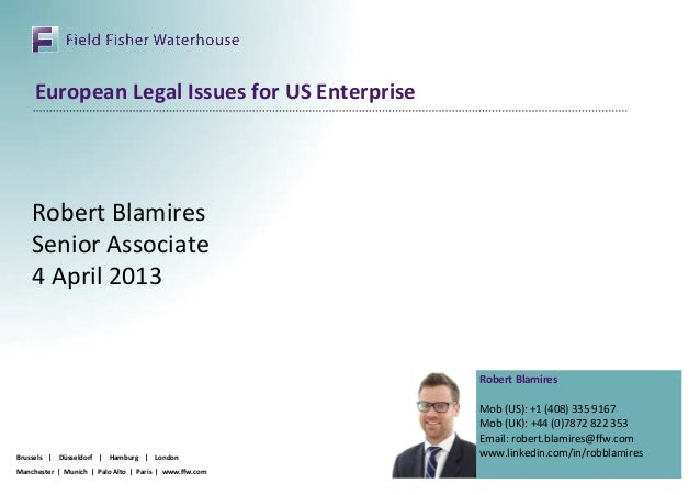 European Legal Issues for US Enterprise    Robert Blamires    Senior Associate    4 April 2013                            ...