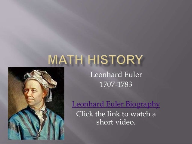the life and contributions of leonhard euler Leonhard euler, the most prolific mathematician in history, contributed  facts  about euler's life to help me chronicle his contributions to.