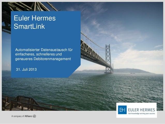 Euler Hermes SmartLink 31. Juli 2013 Automatisierter Datenaustausch für einfacheres, schnelleres und genaueres Debitorenma...