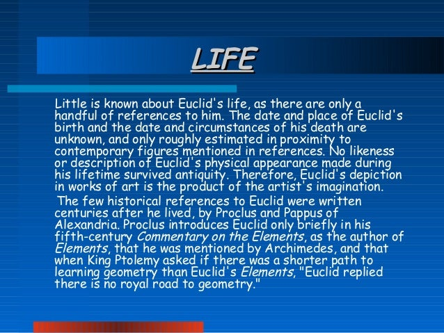 the life and work of euclid Euclid was working in alexandria during the rule of ptolemy i (323–283 bc)   little is known about euclid's life because there are only a few references to him .