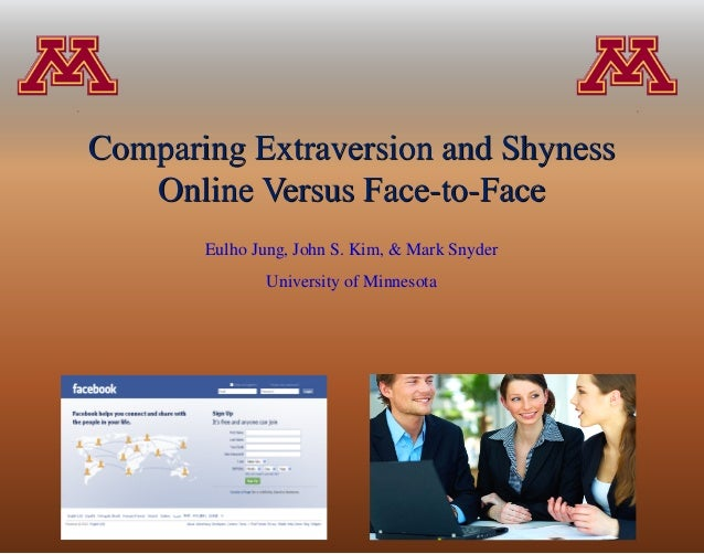 Comparing Extraversion and Shyness   Online Versus Face-to-Face       Eulho Jung, John S. Kim, & Mark Snyder              ...