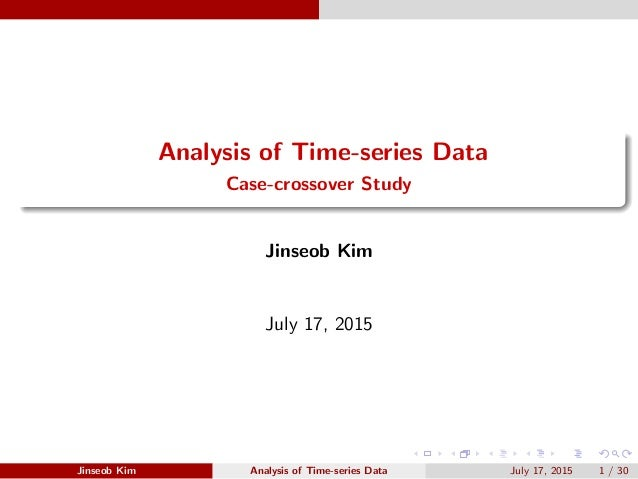 Analysis of Time-series Data Case-crossover Study Jinseob Kim July 17, 2015 Jinseob Kim Analysis of Time-series Data July ...