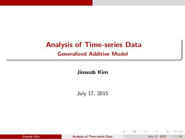 Analysis of Time-series Data Generalized Additive Model Jinseob Kim July 17, 2015 Jinseob Kim Analysis of Time-series Data...