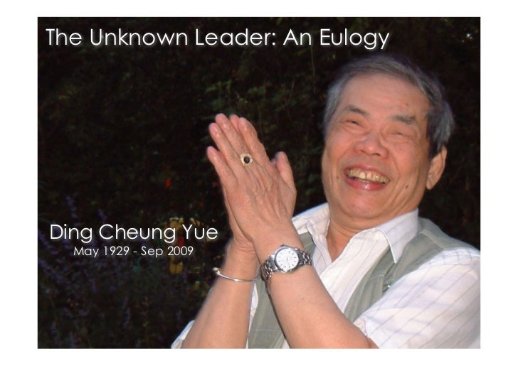The Unknown Leader: An Eulogy     Ding Cheung Yue   May 1929 - Sep 2009