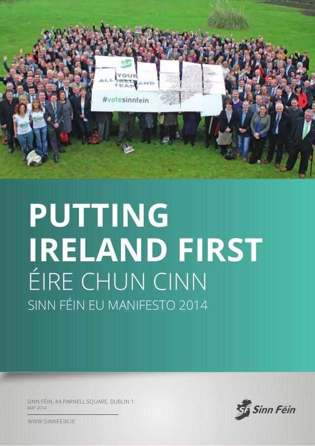 Putting Ireland First Éire Chun Cinn Sinn Féin EU Manifesto 2014 www.sinnfein.ie Sinn Féin, 44 Parnell Square, Dublin 1. M...