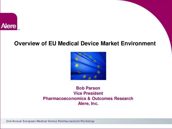 Overview of EU Medical Device Market Environment                                    Bob Parson                            ...