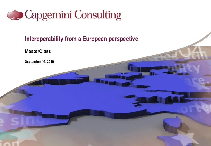 Interoperability from a European perspective MasterClass September 16, 2010
