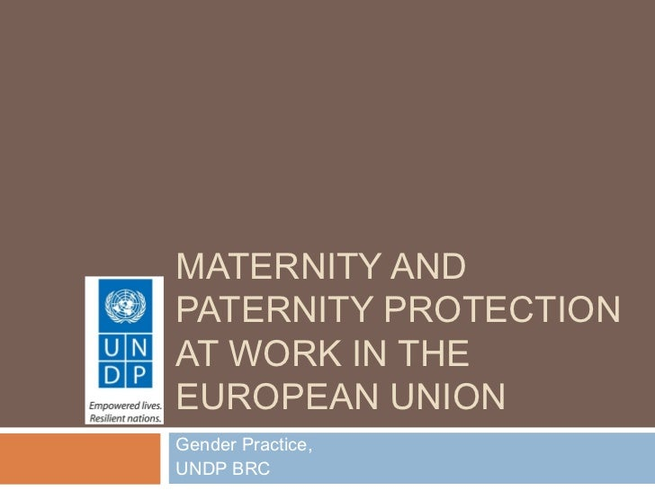 MATERNITY ANDPATERNITY PROTECTIONAT WORK IN THEEUROPEAN UNIONGender Practice,UNDP BRC